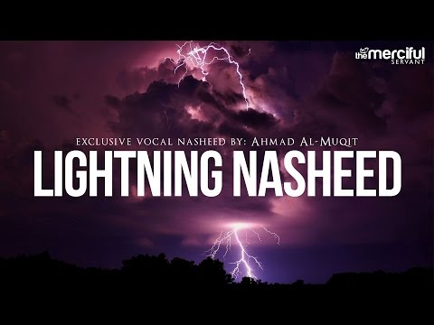 Lightning Exclusive Nasheed By: Ahmad Al-Muqit