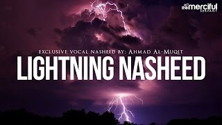 Video Lightning Exclusive Nasheed By: Ahmad Al-Muqit download MP3, MP4, WEBM, AVI, FLV April 2018