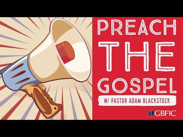Preach the Gospel | Pastor Adam Blackstock
