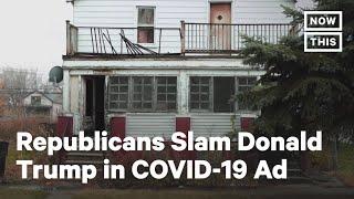 Republicans Blast Donald Trump in New Coronavirus Ad | NowThis