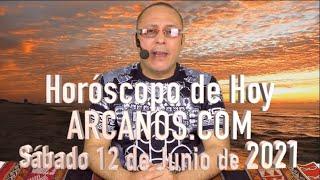 HOROSCOPO DE HOY de ARCANOS.COM - Sábado 12 de Junio de 2021