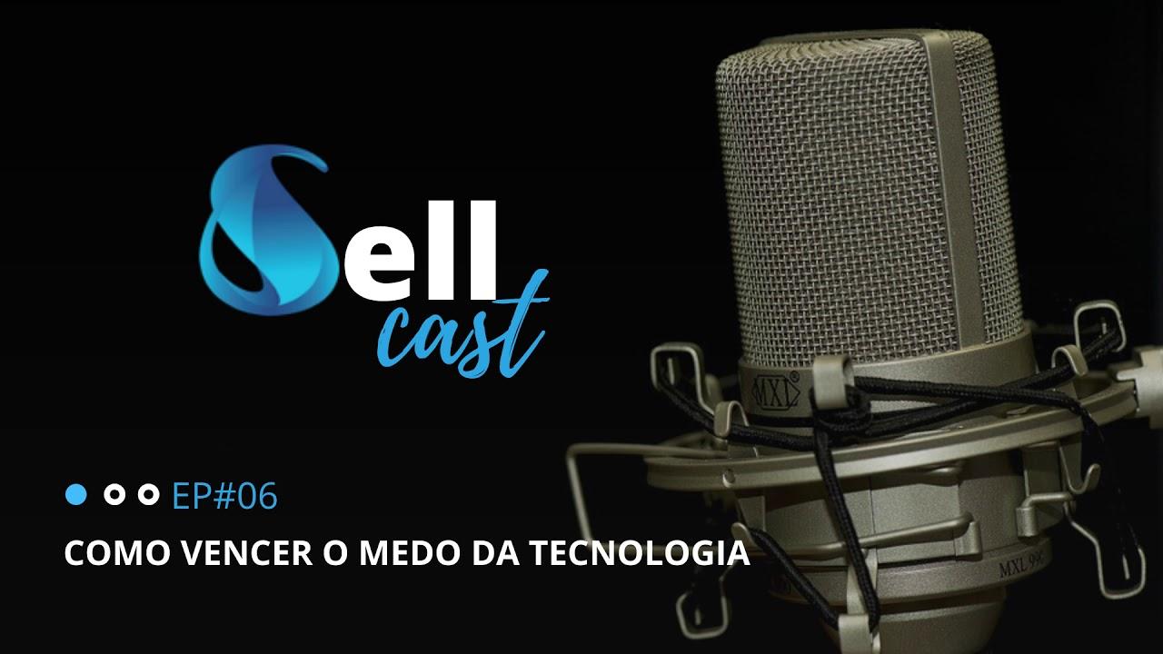 SELLCAST -COMO VENCER O MEDO DA TECNOLOGIA