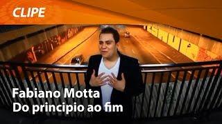 Fabiano Motta - Do Principio ao Fim [ CLIPE OFICIAL ]