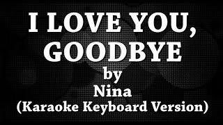 I Love You Goodbye (Karaoke Keyboard Version) by Nina