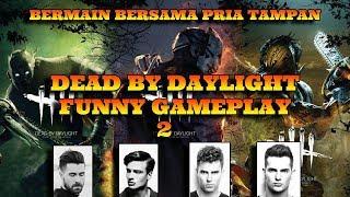 DEAD BY DAYLIGHT FUNNY GAMEPLAY 2!! KAMI PRIA TAMPAN PASTI BISA!!?