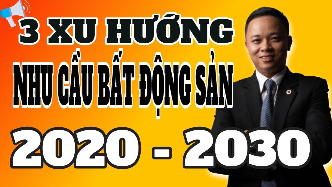 3 Xu hướng nhu cầu bất động sản tầm nhìn đến năm 2030 I Phạm Văn Nam