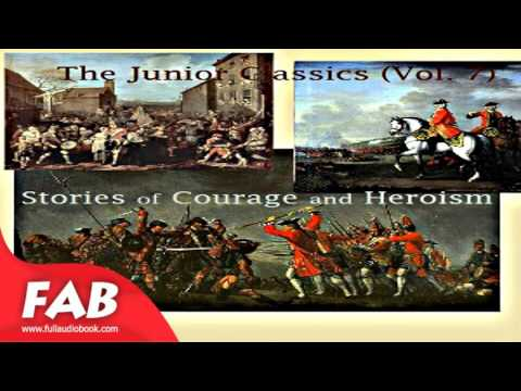 The Junior Classics Volume 7 Stories of Courage and Heroism Part 1/2 Full Audiobook
