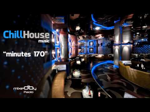 Chill House music 170 minutes (mixed by paolo) HQ