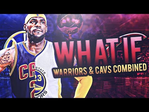 WHAT IF THE GOLDEN STATE WARRIORS AND CLEVELAND CAVALIERS COMBINED TEAMS? SUPER SUPER TEAM! NBA 2K17