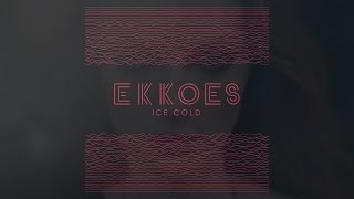 EKKOES - Ice Cold