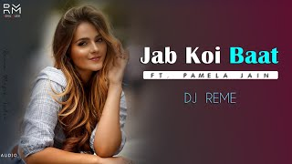 JAB KOI BAAT - REMIX | DJ REME FT. PAMELA JAIN | BOLLYWOOD TROPICAL MIX | BOLLYWOOD OLD SONG REMIX |