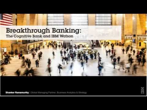 Breakthrough Banking - The Cognitive Bank and IBM Watson
