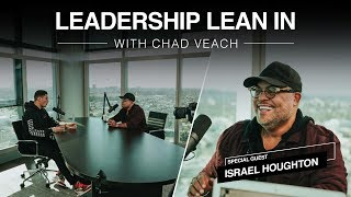 Leadership Lean In with Israel Houghton | Chad Veach