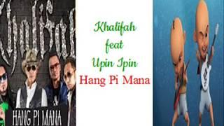 Khalifah ft Upin Ipin ~ Hang Pi Mana ~ Lyrics