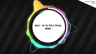 Bach - Air On The G String REMIX