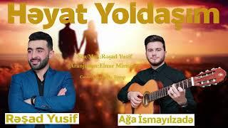 Reşad Yusif ft Aga İsmayilzade - Heyat Yoldaşım 2021