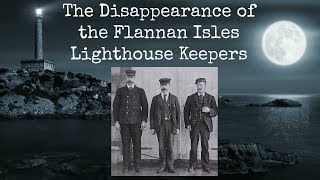 The Disappearance of the Flannan Isles Lighthouse Keepers