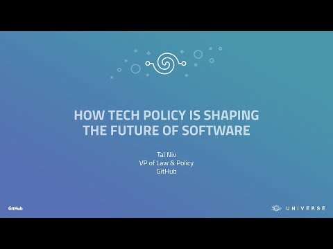 How tech policy is shaping the future of software - GitHub Universe 2017