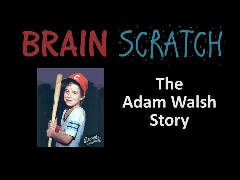 BrainScratch: The Adam Walsh Story