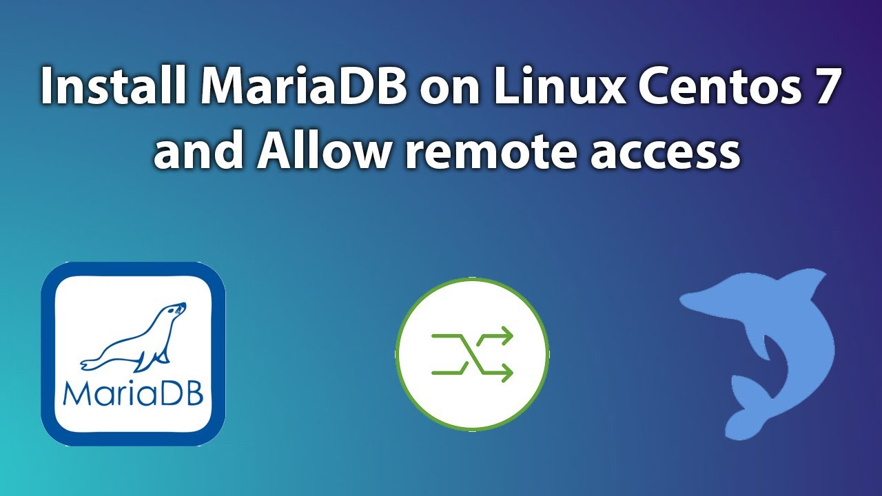 Install MariaDB on Linux Centos 7 and Allow remote access
