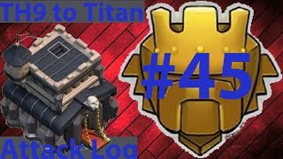 Clash Of Clans - TH9 to Titan Attack Log Episode #45 - More Stupid Mistake