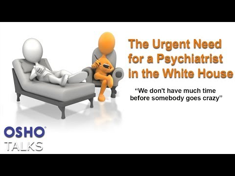 OSHO: The Urgent Need for a Psychiatrist in the White House