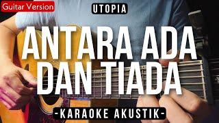 Antara Ada Dan Tiada (ACOUSTIC KARAOKE) - Utopia (Female Key | High Quality Audio)