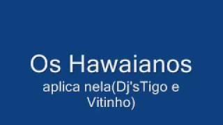 Os Hawaianos Aplica nela[Lançamento 2010] thumbnail