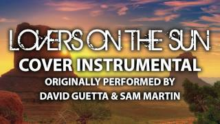 Lovers On the Sun (Cover Instrumental) [In the Style of David Guetta ft. Sam Martin]