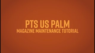 PTS Tutorial - PTS US PALM AK Magazine Maintenance