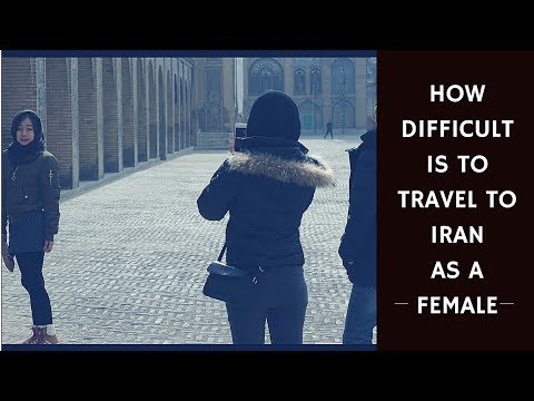 How difficult is it to travel to Iran as a female tourist?