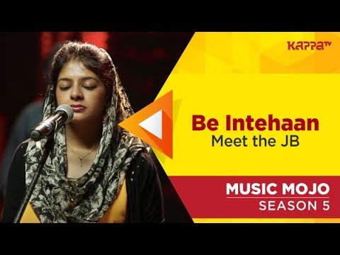 Be Intehaan - Meet the JB - Music Mojo Season 5 - Kappa TV