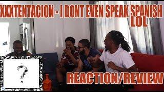 XXXTENTACION - I DON'T EVEN SPEAK SPANISH LOL ? REACTION/REVIEW