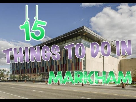 Top 15 Things To Do In Markham (Ontario), Canada