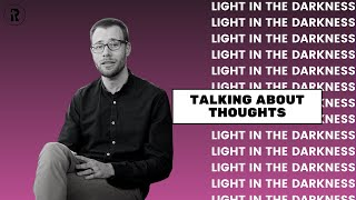 Light in the Darkness: Episode 71 - Talking about Thoughts!