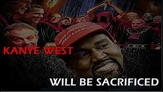 Kanye West will be Sacrificed CONFIRMED by ILLUMINATI