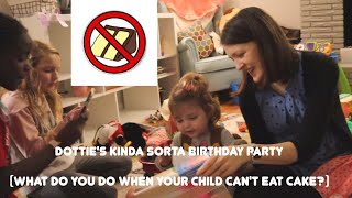 Dottie's Kinda Sorta Birthday Party   What do you do when your child can't eat cake?