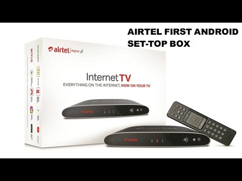 airtel android setup box airtel internet tv airtel set top box youtube. Black Bedroom Furniture Sets. Home Design Ideas