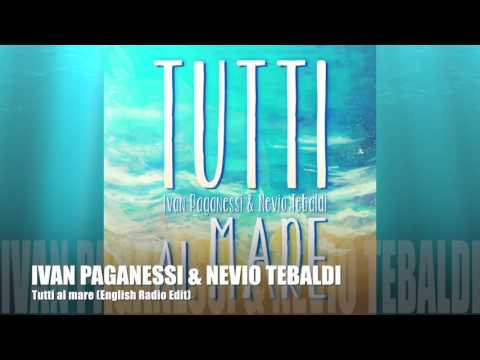 IVAN PAGANESSI & NEVIO TEBALDI - TUTTI AL MARE (English Radio Edit)