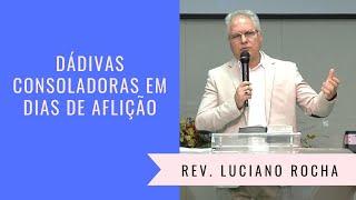 DÁDIVAS CONSOLADORAS EM DIAS DE AFLIÇÃO - Rev. Luciano Rocha
