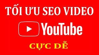 Hướng dẫn cách Tối Ưu SEO Video để Lên TOP Youtube và Google