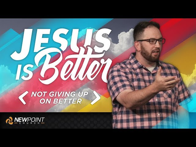 Not Giving Up on Better | Jesus is Better [ New Point Church ]