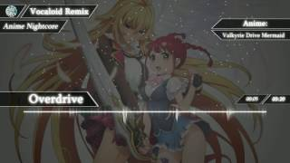 【Nightcore】 Overdrive 【Valkyrie Drive: Mermaid - OP】