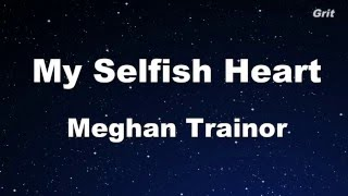 My Selfish Heart - Meghan Trainor Karaoke 【With Guide Melody】 Instrumental
