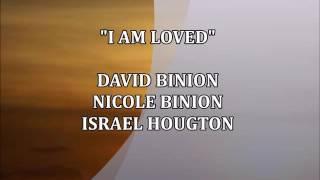 I AM LOVED  David Binion Nicole Binion Israel Houghton