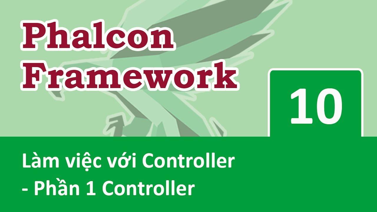 Phalcon Framework – 10 Làm việc với controller – 01 Controller