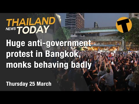 Thailand News Today | Huge anti-government protest in Bangkok, monks behaving badly | March 25