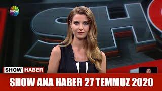 Show Ana Haber 27 Temmuz 2020