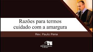 Razões para termos cuidado com a amargura | Rev. Paulo Pena (Hebreus 12.14-15)