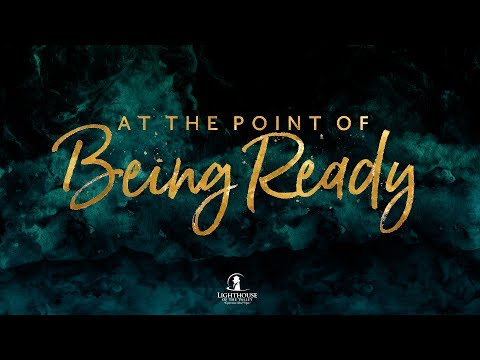 06 07 2017 At The Point of Being Ready
